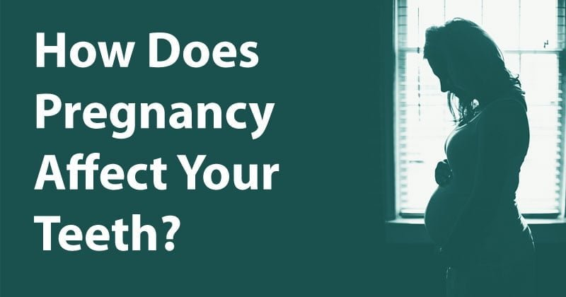 How does pregnancy affect your teeth?